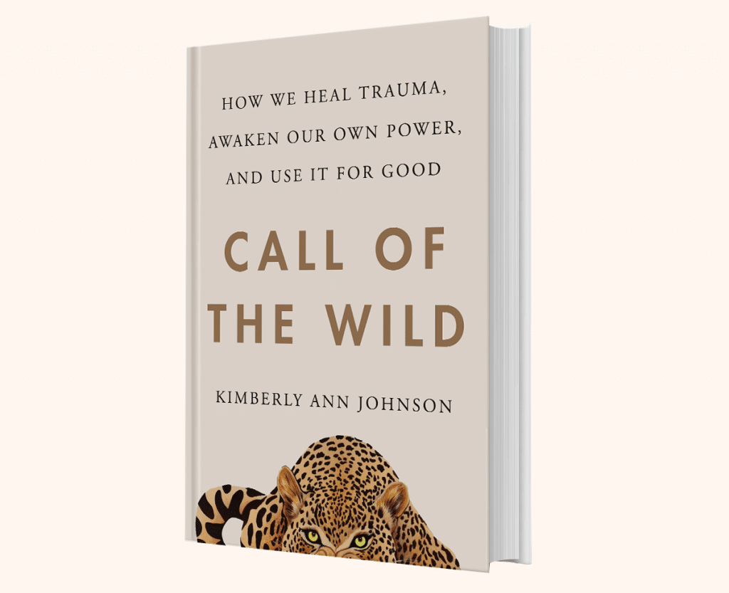 How We Heal Trauma, Awaken our own power, and us it for good. Call of the wild by Kimberly Ann Johnson